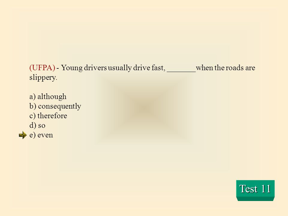 (UFPA) - Young drivers usually drive fast, _______when the roads are slippery.