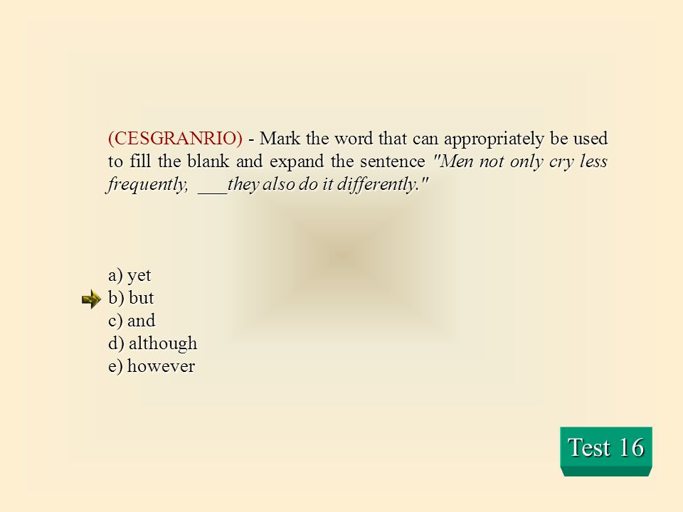 (CESGRANRIO) - Mark the word that can appropriately be used to fill the blank and expand the sentence Men not only cry less frequently, ___they also do it differently.