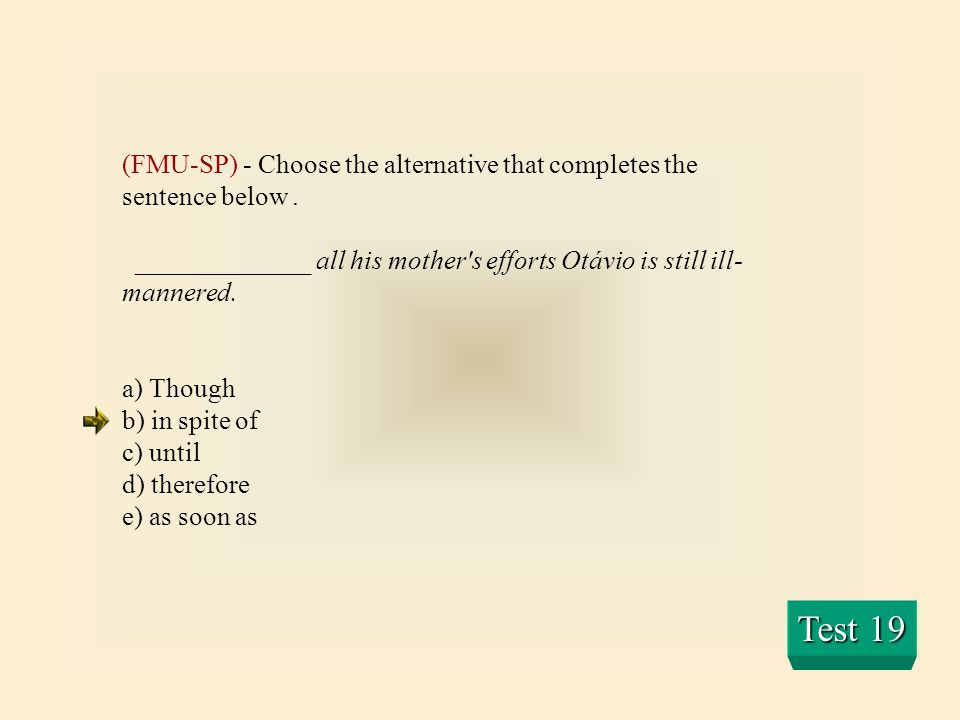 (FMU-SP) - Choose the alternative that completes the sentence below .