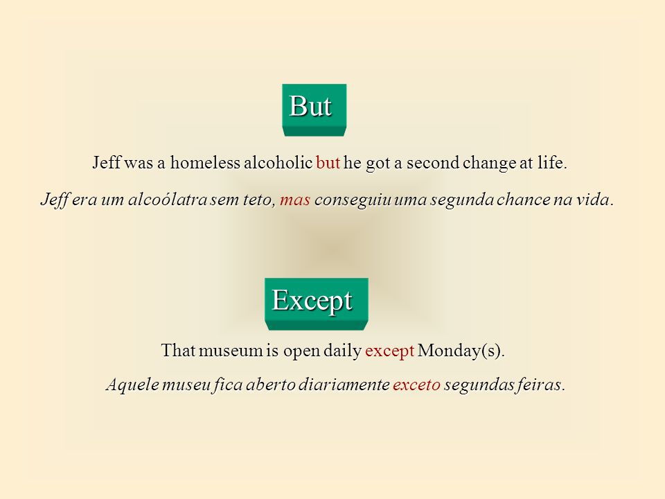 But Jeff was a homeless alcoholic but he got a second change at life. Jeff era um alcoólatra sem teto, mas conseguiu uma segunda chance na vida.
