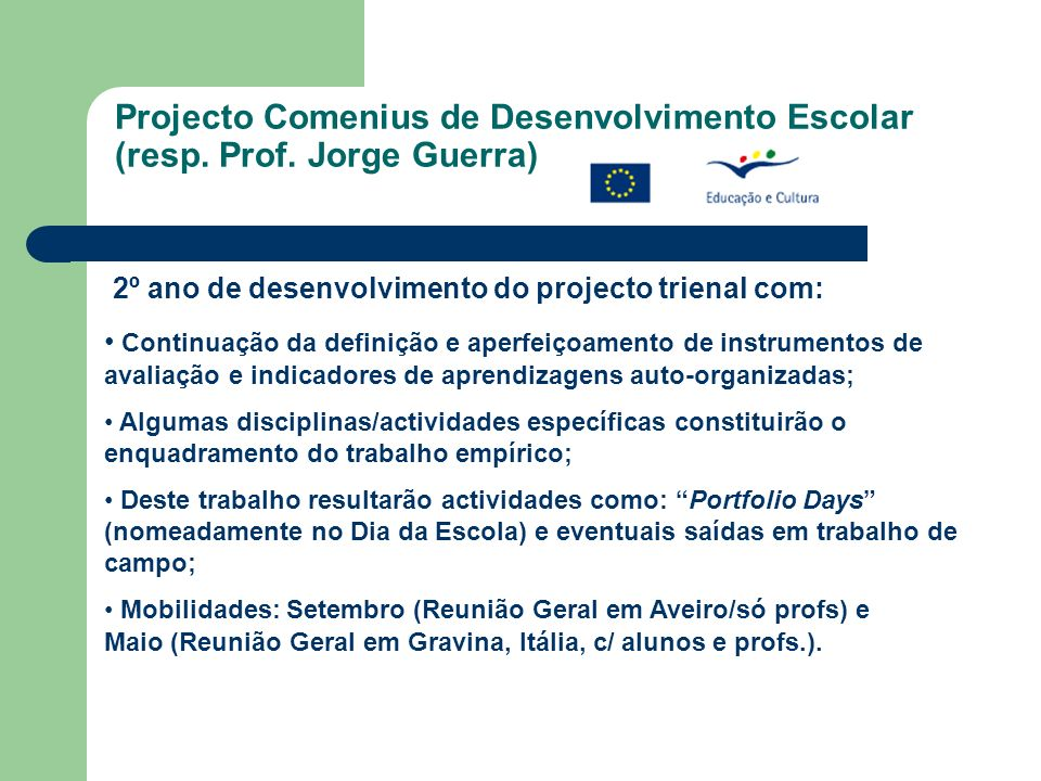 2º ano de desenvolvimento do projecto trienal com: