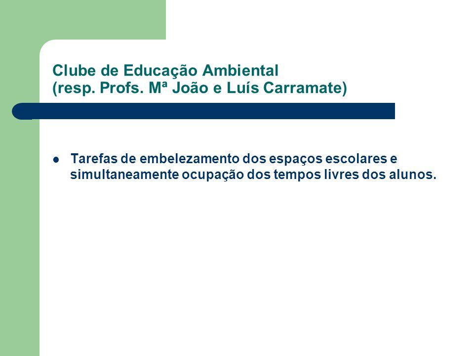 Clube de Educação Ambiental (resp. Profs. Mª João e Luís Carramate)