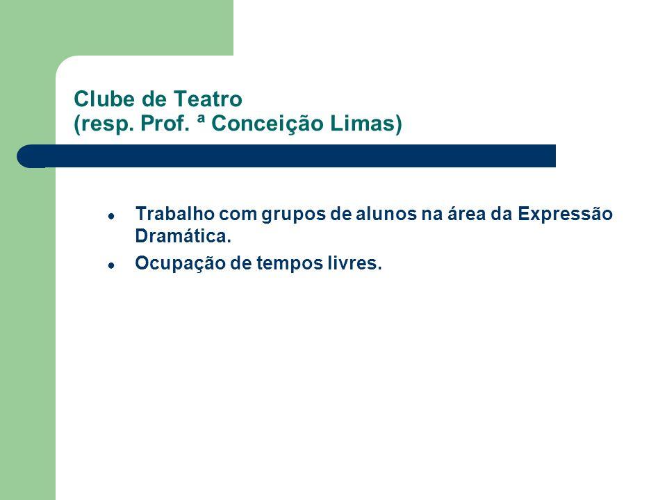 Clube de Teatro (resp. Prof. ª Conceição Limas)