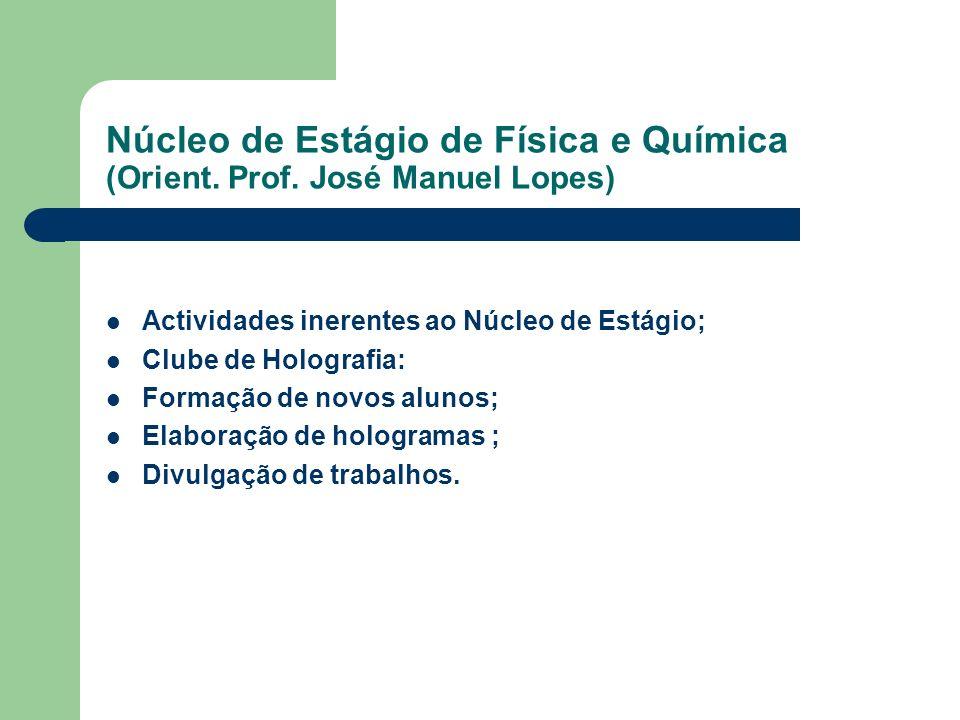 Núcleo de Estágio de Física e Química (Orient. Prof. José Manuel Lopes)