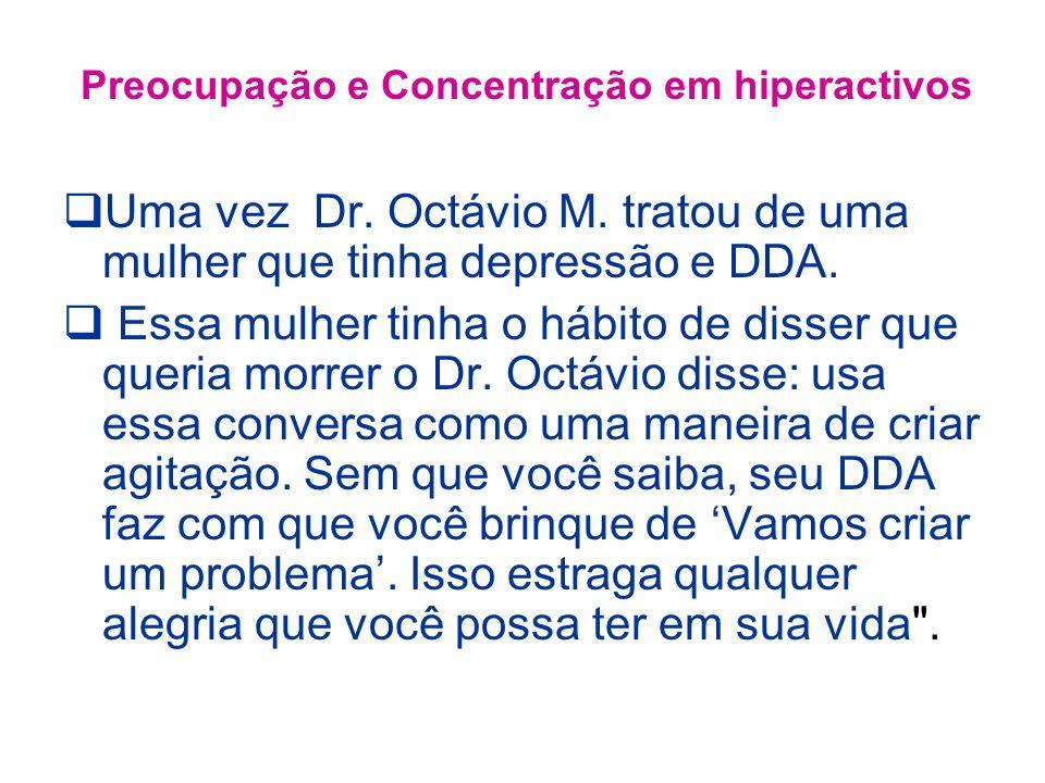 Uma vez Dr. Octávio M. tratou de uma mulher que tinha depressão e DDA.