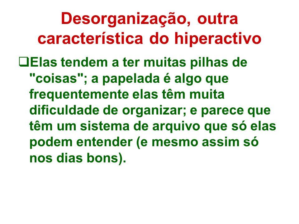 Desorganização, outra característica do hiperactivo