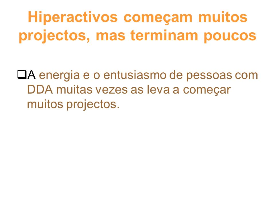 Hiperactivos começam muitos projectos, mas terminam poucos