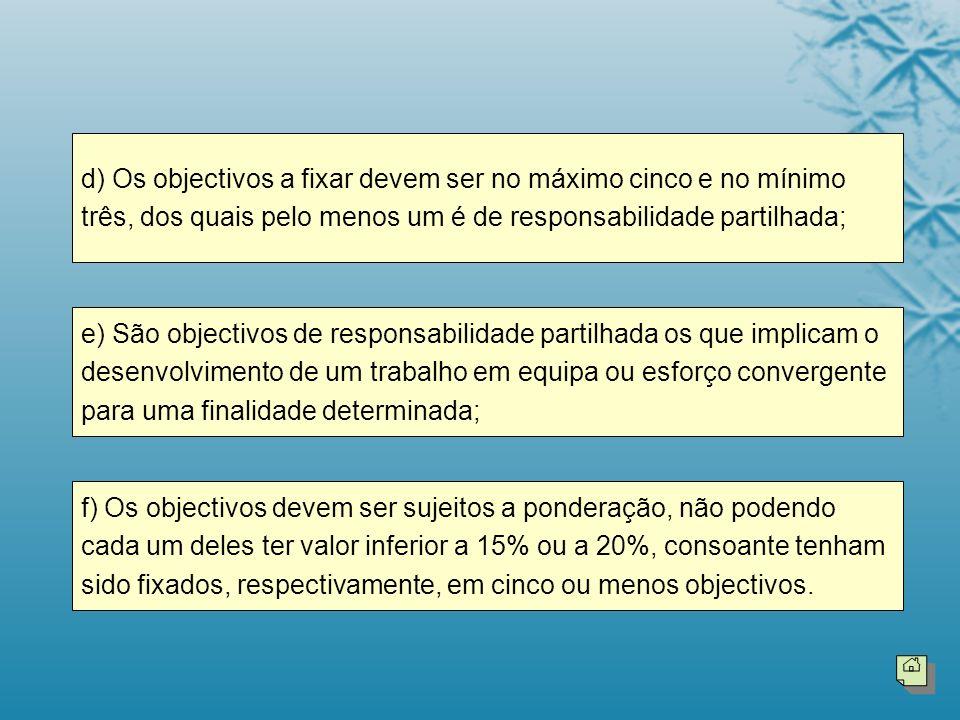 d) Os objectivos a fixar devem ser no máximo cinco e no mínimo três, dos quais pelo menos um é de responsabilidade partilhada;