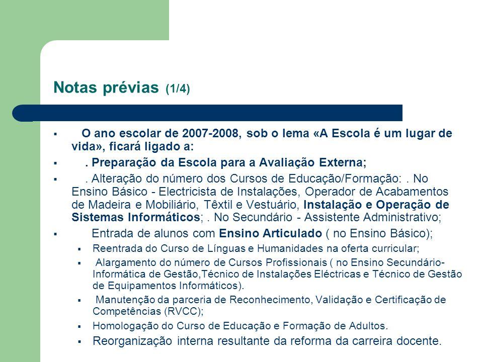 Notas prévias (1/4) O ano escolar de 2007-2008, sob o lema «A Escola é um lugar de vida», ficará ligado a: