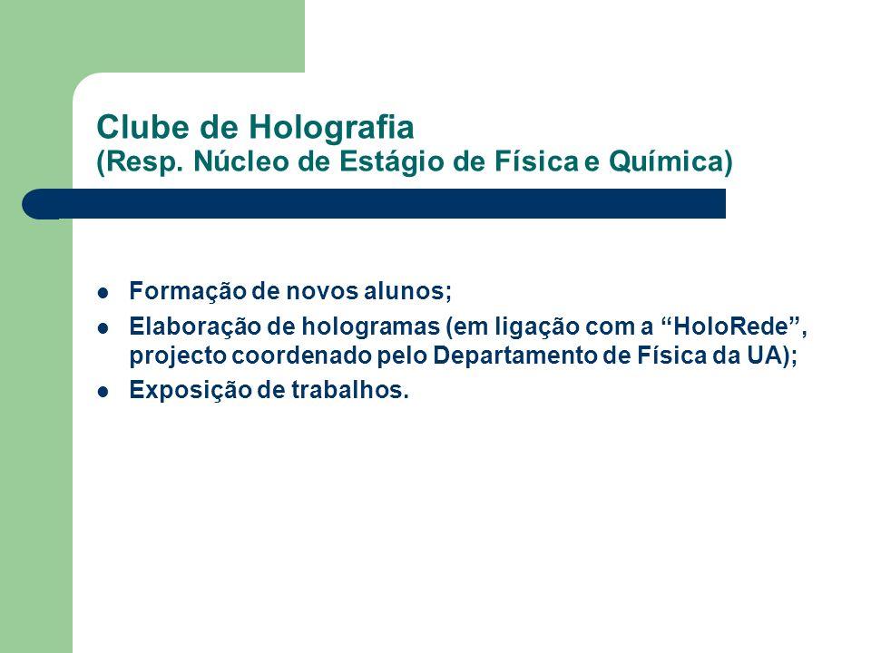 Clube de Holografia (Resp. Núcleo de Estágio de Física e Química)
