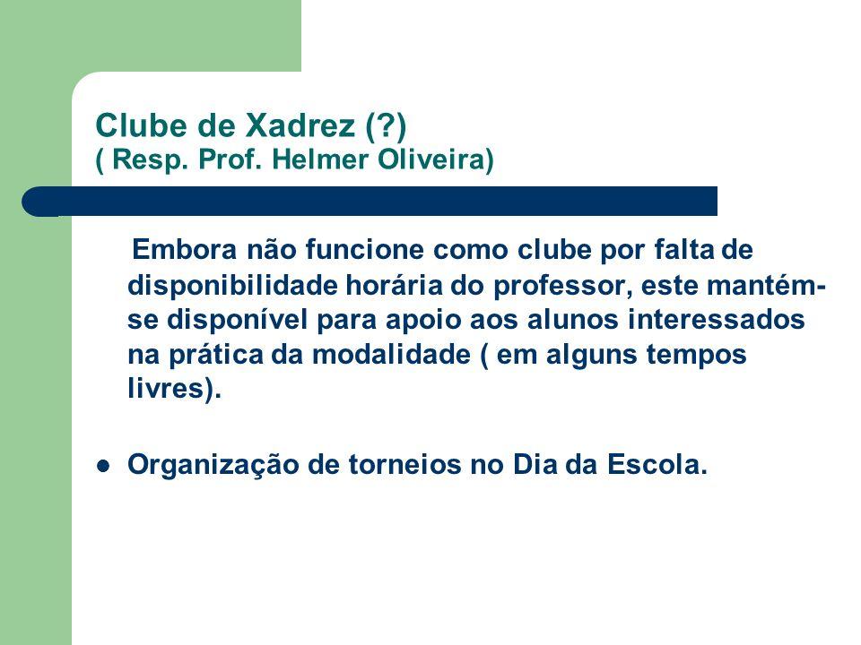 Clube de Xadrez ( ) ( Resp. Prof. Helmer Oliveira)