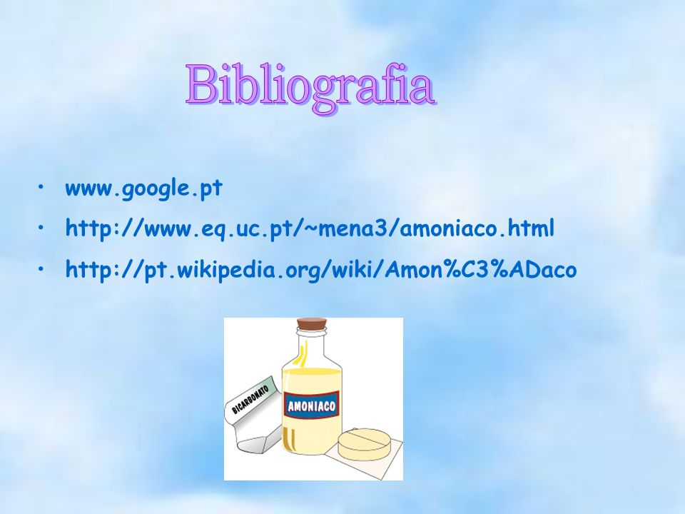 Bibliografia www.google.pt http://www.eq.uc.pt/~mena3/amoniaco.html