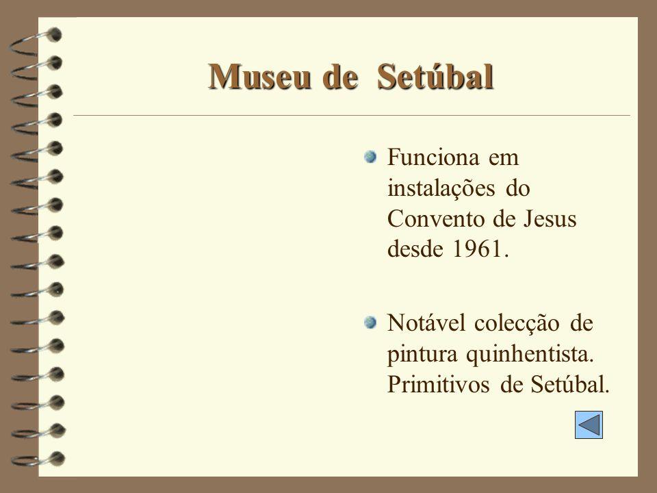 Museu de Setúbal Funciona em instalações do Convento de Jesus desde 1961.