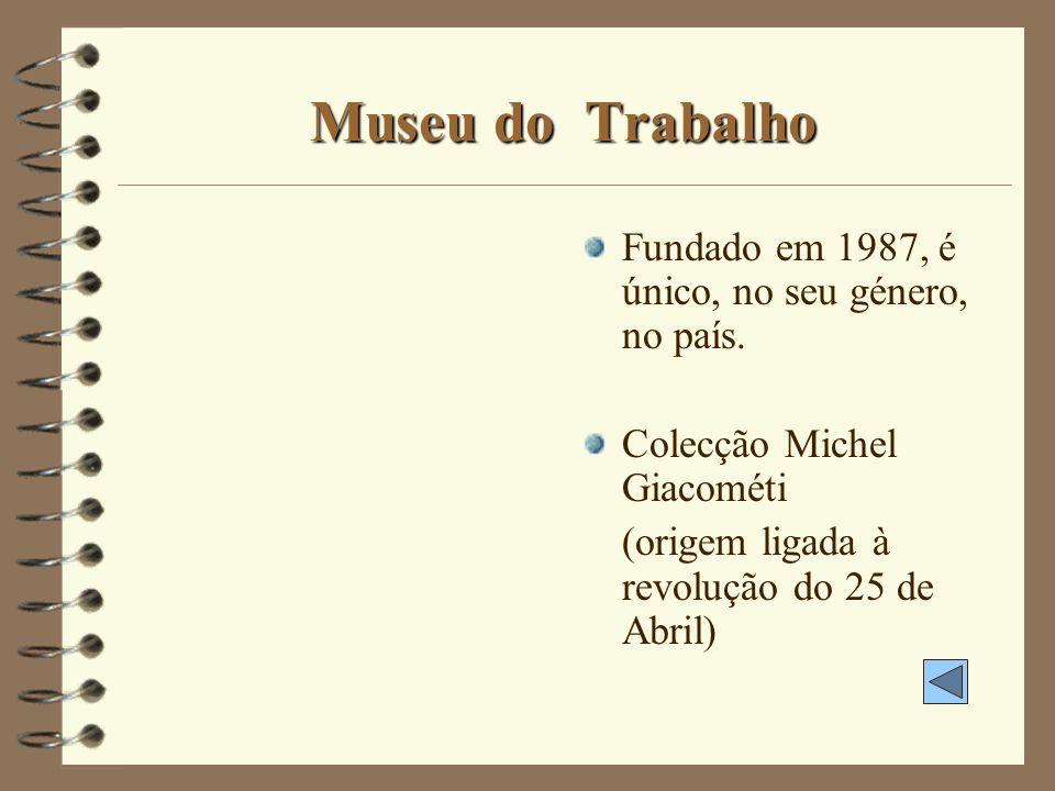 Museu do Trabalho Fundado em 1987, é único, no seu género, no país.
