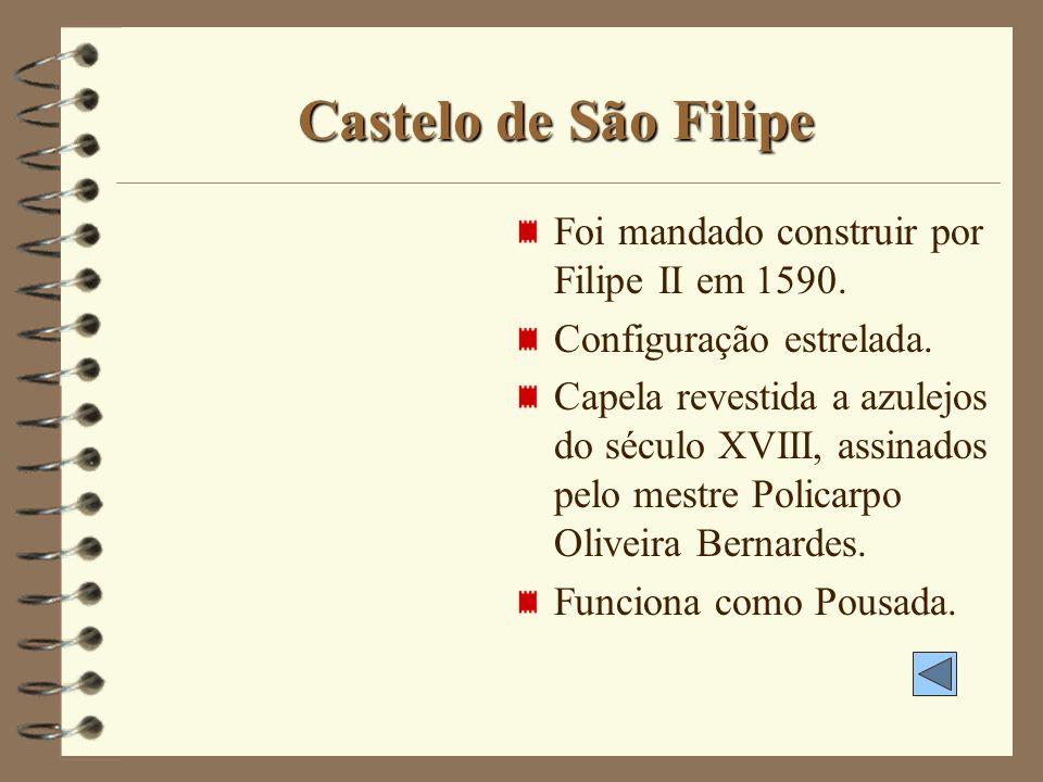 Castelo de São Filipe Foi mandado construir por Filipe II em 1590.