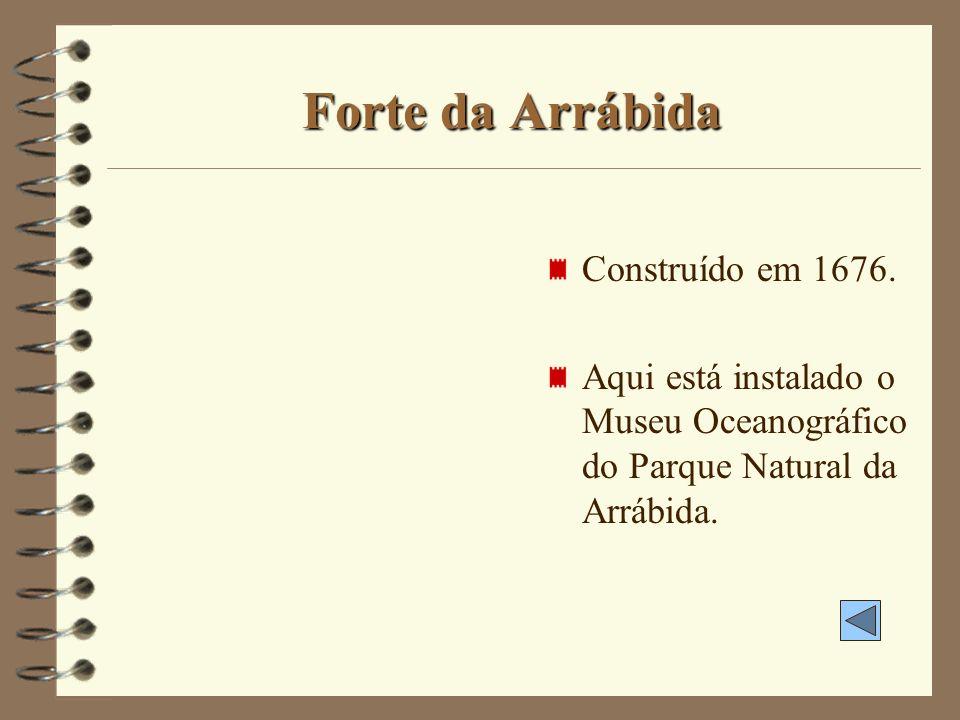 Forte da Arrábida Construído em 1676.