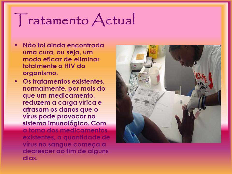 Tratamento Actual Não foi ainda encontrada uma cura, ou seja, um modo eficaz de eliminar totalmente o HIV do organismo.