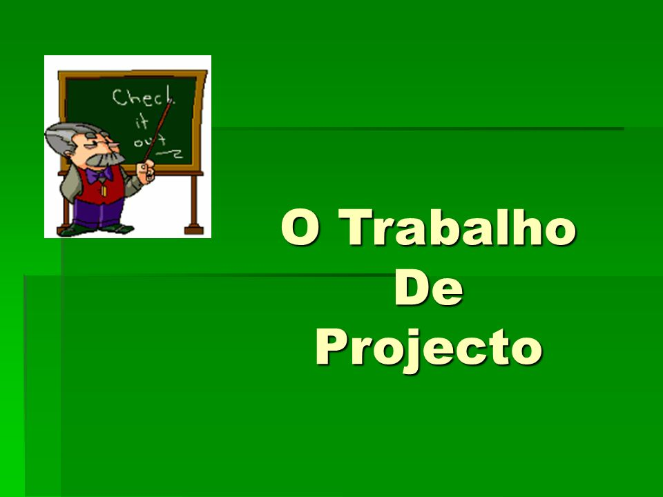 O Trabalho De Projecto