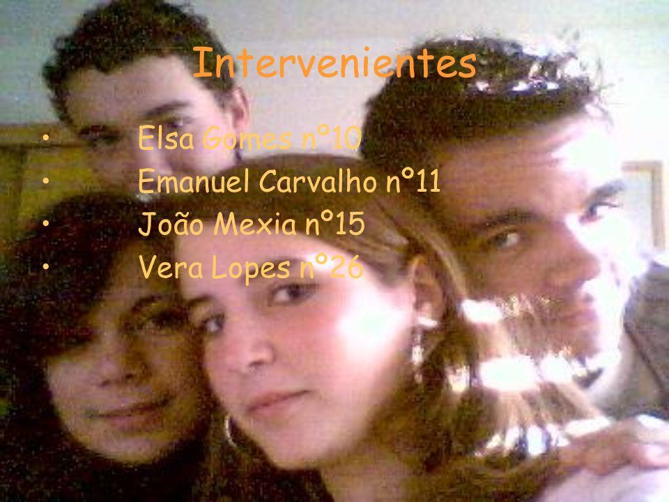 Intervenientes Elsa Gomes nº10 Emanuel Carvalho nº11 João Mexia nº15