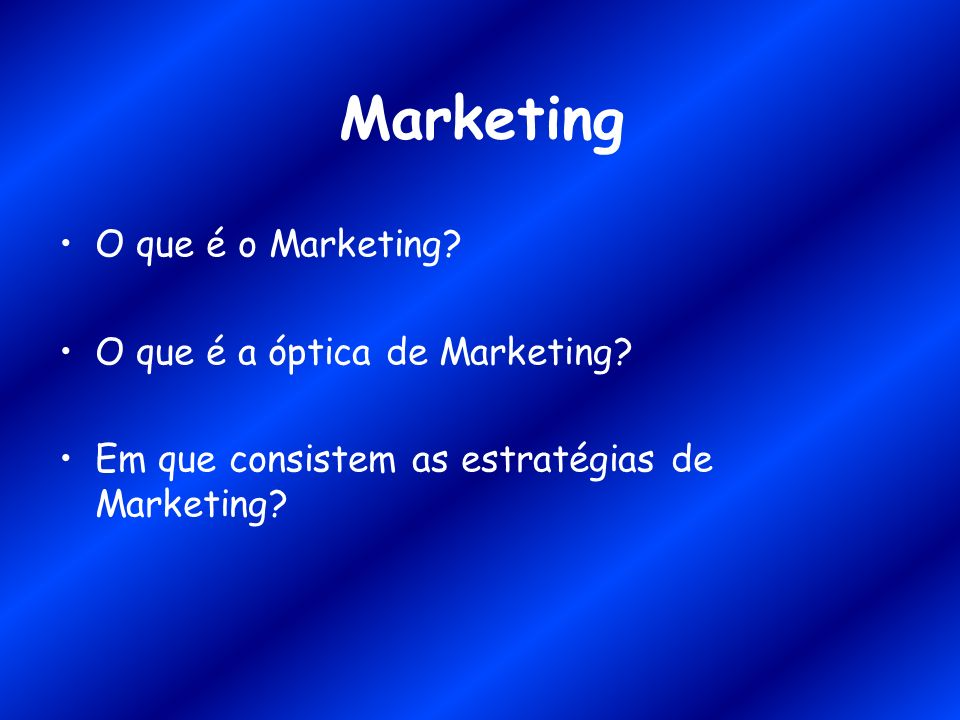 Marketing O que é o Marketing O que é a óptica de Marketing