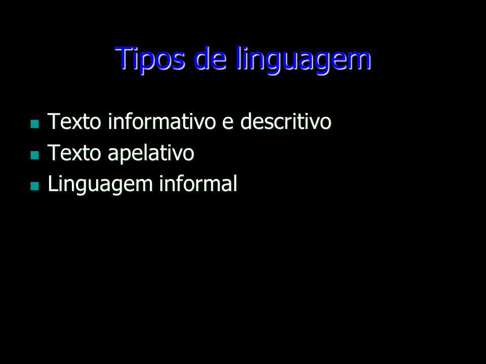 Tipos de linguagem Texto informativo e descritivo Texto apelativo