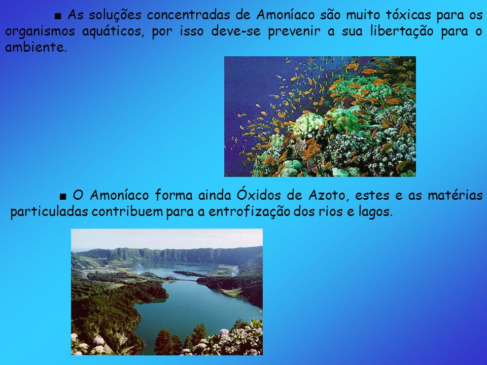 ■ As soluções concentradas de Amoníaco são muito tóxicas para os organismos aquáticos, por isso deve-se prevenir a sua libertação para o ambiente.
