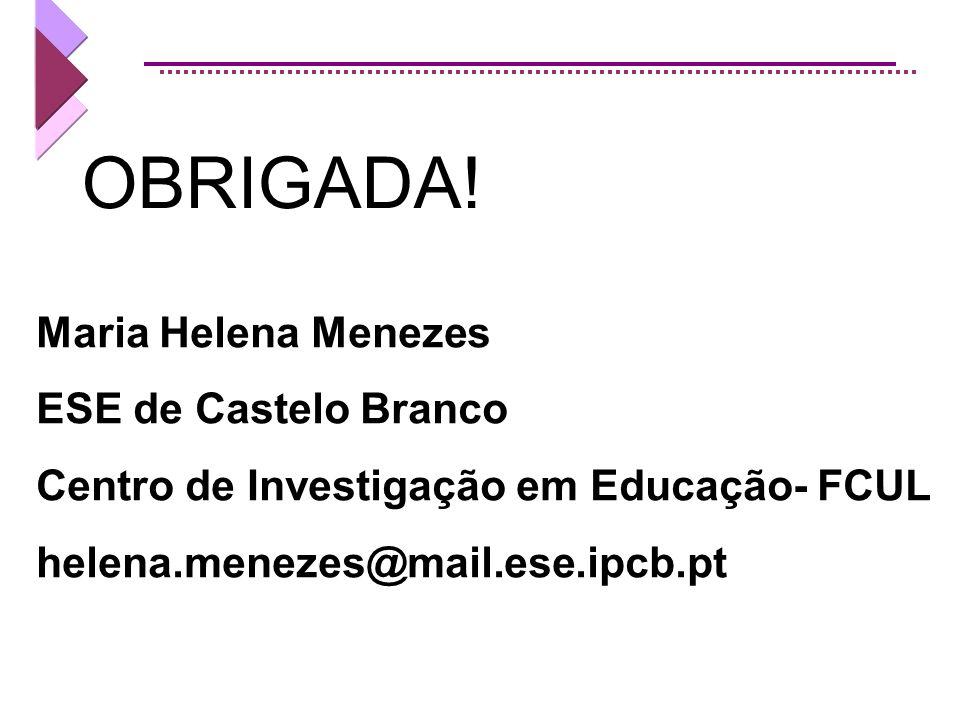 OBRIGADA! Maria Helena Menezes ESE de Castelo Branco