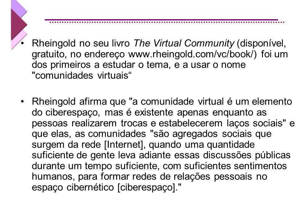 Rheingold no seu livro The Virtual Community (disponível, gratuito, no endereço www.rheingold.com/vc/book/) foi um dos primeiros a estudar o tema, e a usar o nome comunidades virtuais