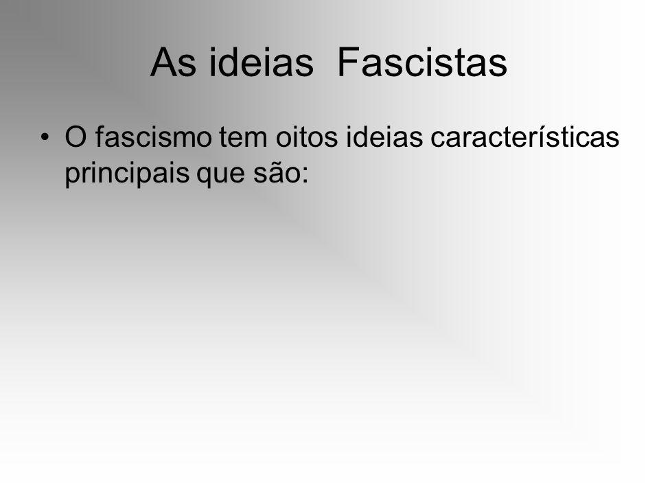As ideias Fascistas O fascismo tem oitos ideias características principais que são: