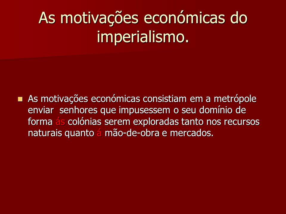As motivações económicas do imperialismo.