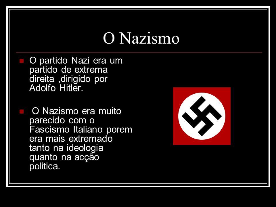 O Nazismo O partido Nazi era um partido de extrema direita ,dirigido por Adolfo Hitler.