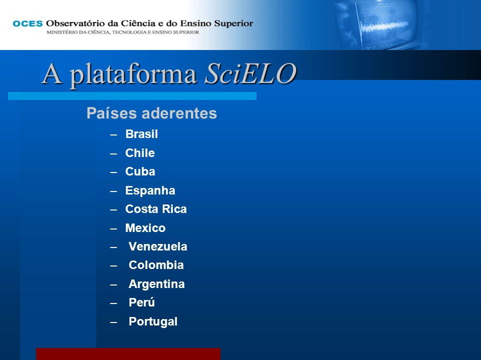 A plataforma SciELO Países aderentes Brasil Chile Cuba Espanha