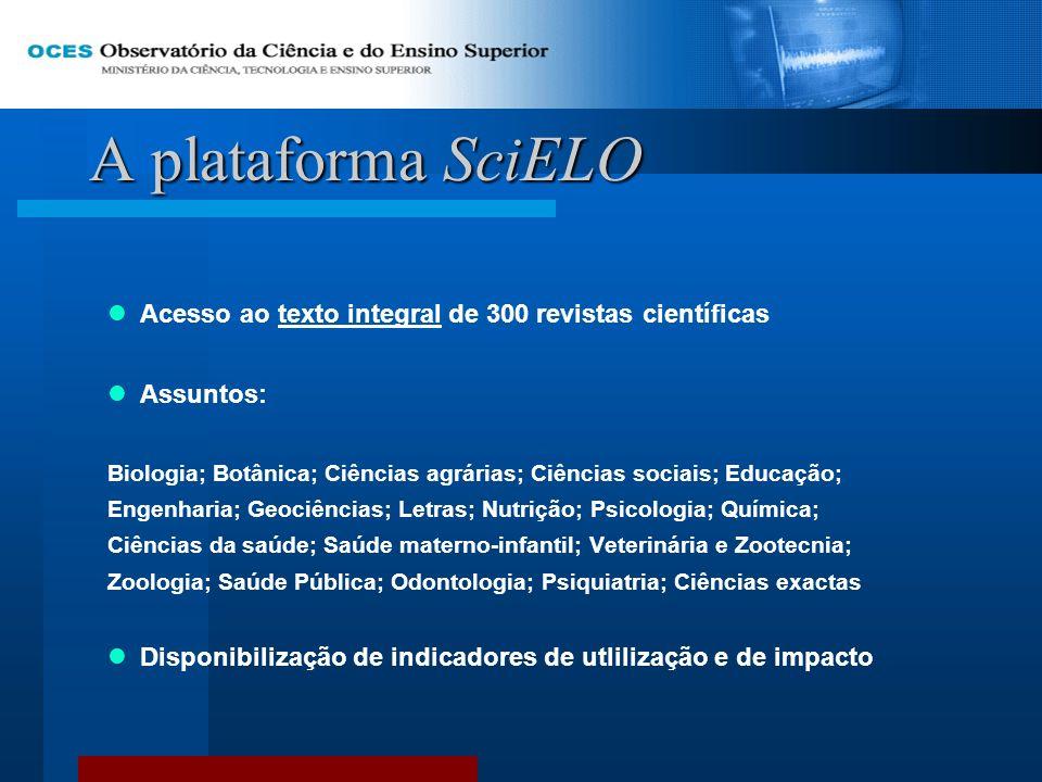 A plataforma SciELO Acesso ao texto integral de 300 revistas científicas. Assuntos: