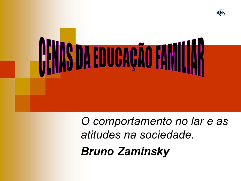 O comportamento no lar e as atitudes na sociedade. Bruno Zaminsky