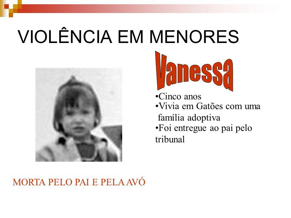 VIOLÊNCIA EM MENORES Vanessa Cinco anos Vivia em Gatões com uma