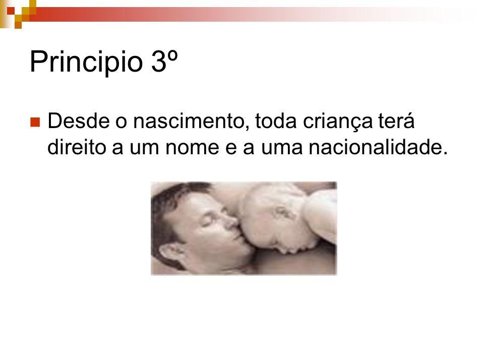 Principio 3º Desde o nascimento, toda criança terá direito a um nome e a uma nacionalidade.