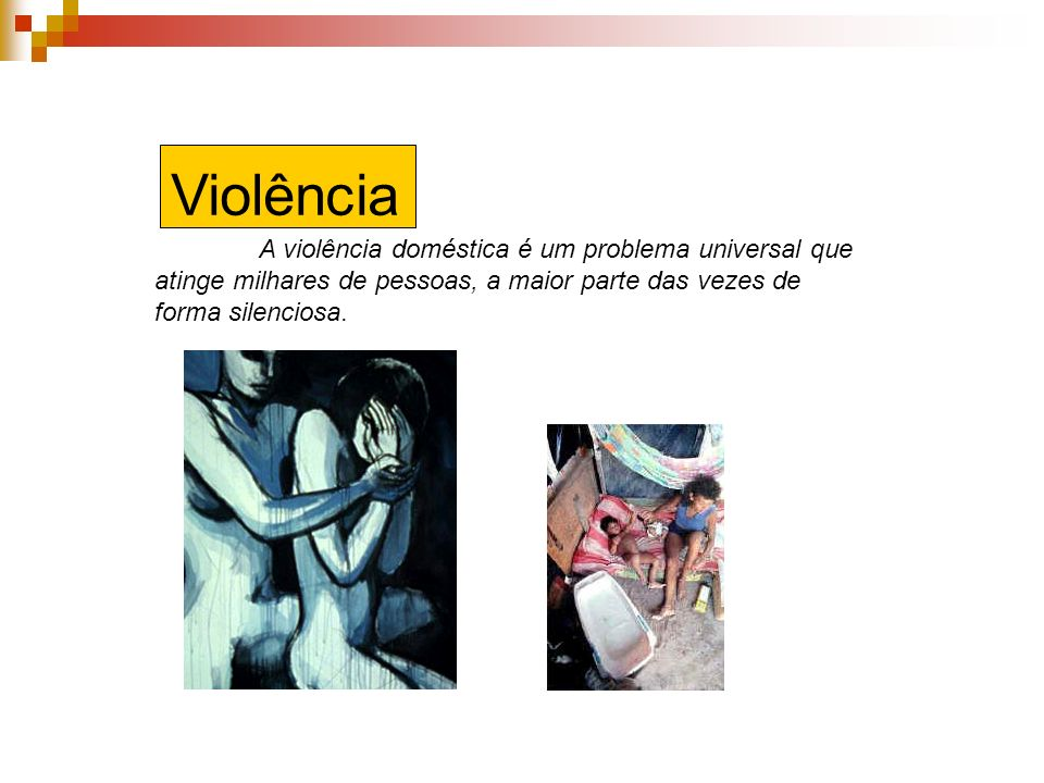 Violência A violência doméstica é um problema universal que atinge milhares de pessoas, a maior parte das vezes de forma silenciosa.