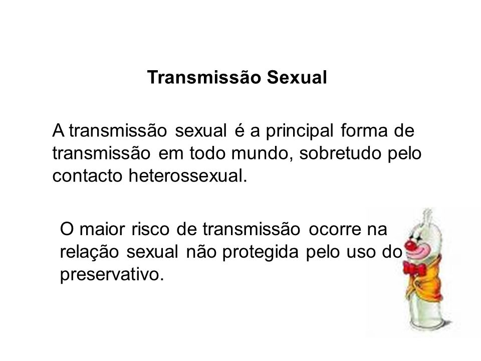 Transmissão Sexual A transmissão sexual é a principal forma de transmissão em todo mundo, sobretudo pelo contacto heterossexual.