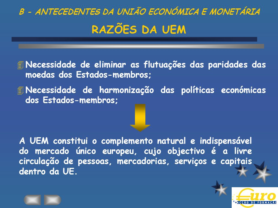 B - ANTECEDENTES DA UNIÃO ECONÓMICA E MONETÁRIA RAZÕES DA UEM