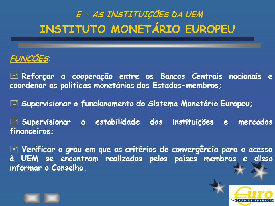 E - AS INSTITUIÇÕES DA UEM INSTITUTO MONETÁRIO EUROPEU