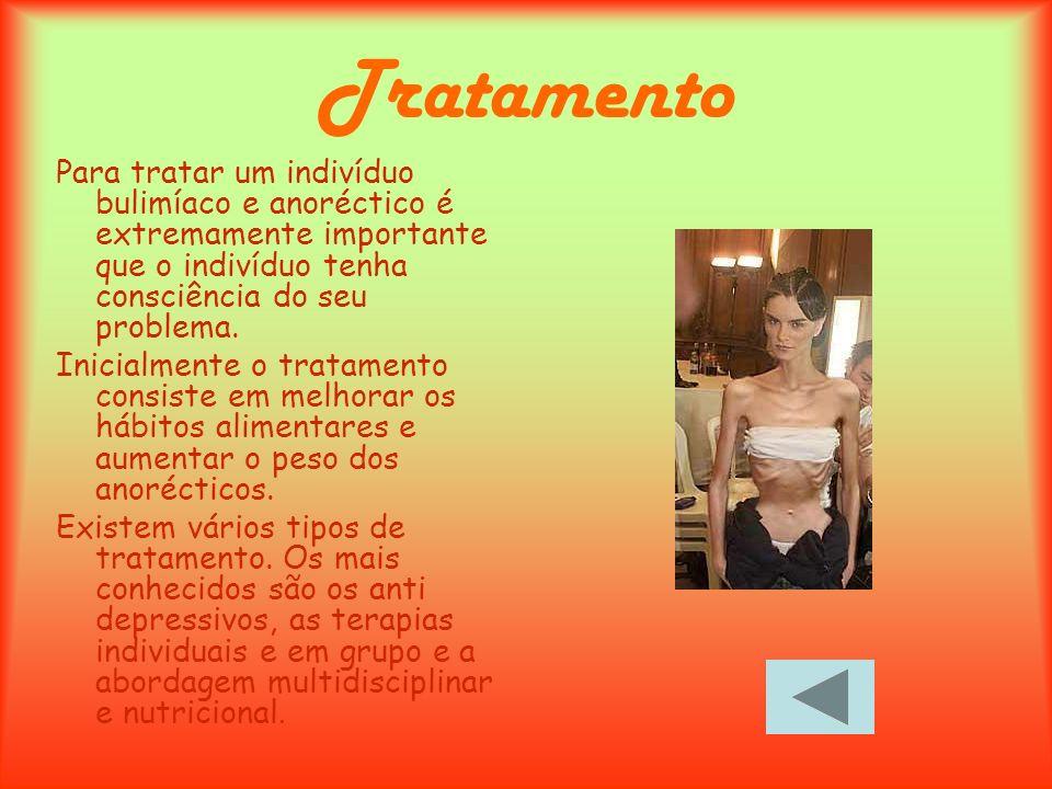 Tratamento Para tratar um indivíduo bulimíaco e anoréctico é extremamente importante que o indivíduo tenha consciência do seu problema.