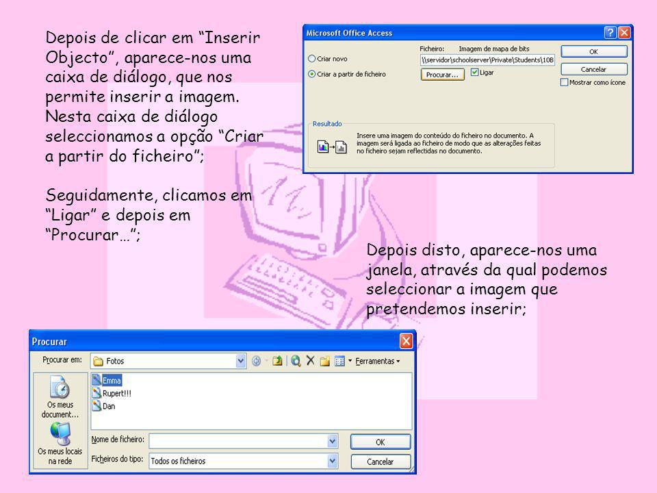 Depois de clicar em Inserir Objecto , aparece-nos uma caixa de diálogo, que nos permite inserir a imagem.