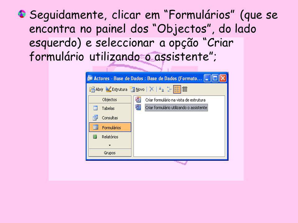 Seguidamente, clicar em Formulários (que se encontra no painel dos Objectos , do lado esquerdo) e seleccionar a opção Criar formulário utilizando o assistente ;