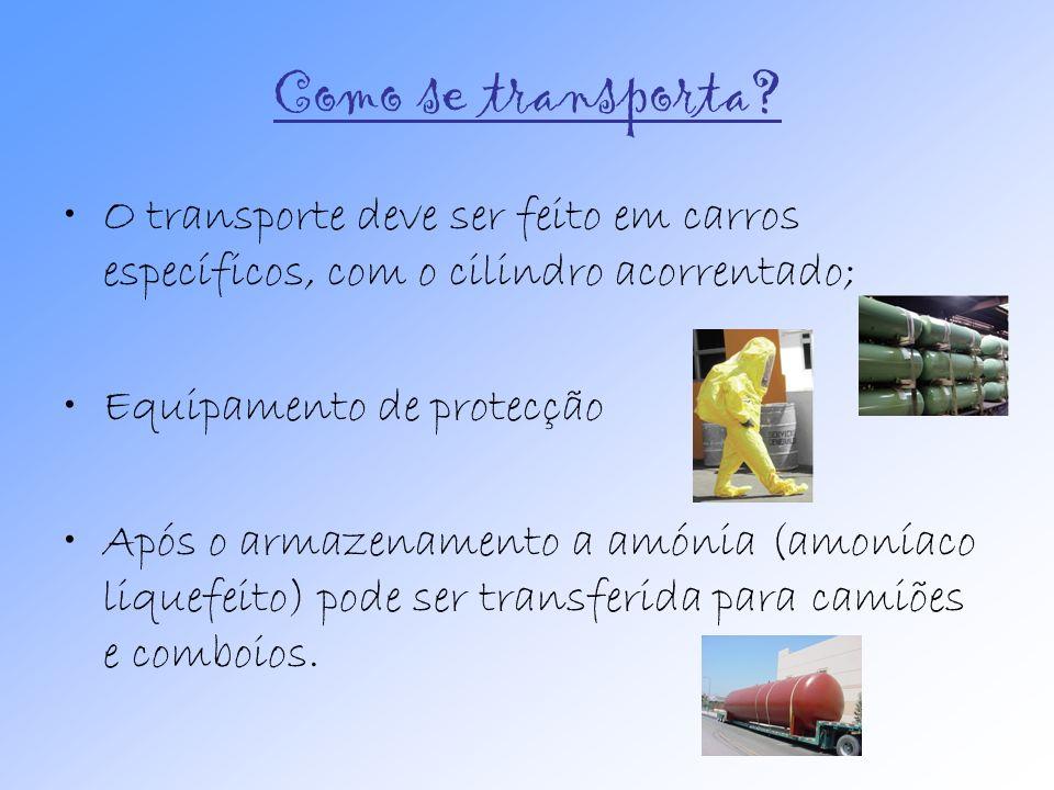 Como se transporta O transporte deve ser feito em carros específicos, com o cilindro acorrentado; Equipamento de protecção.