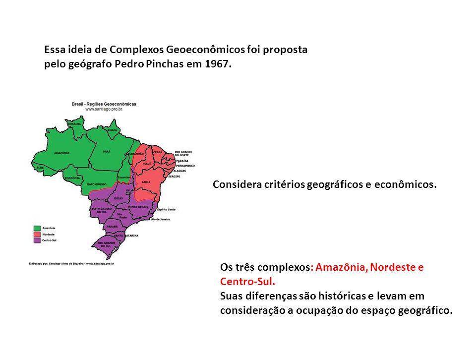 Essa ideia de Complexos Geoeconômicos foi proposta pelo geógrafo Pedro Pinchas em 1967.