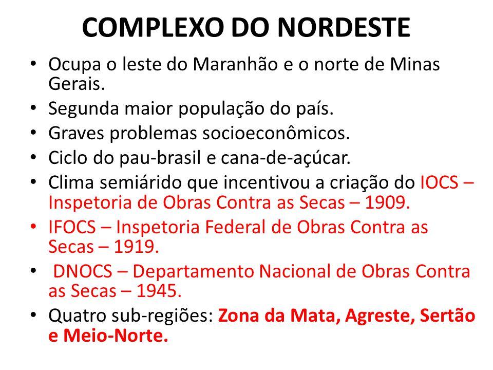 COMPLEXO DO NORDESTE Ocupa o leste do Maranhão e o norte de Minas Gerais. Segunda maior população do país.