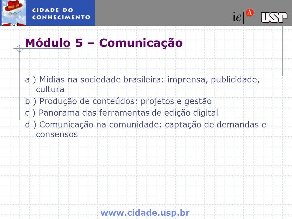 Módulo 5 – Comunicação a ) Mídias na sociedade brasileira: imprensa, publicidade, cultura. b ) Produção de conteúdos: projetos e gestão.
