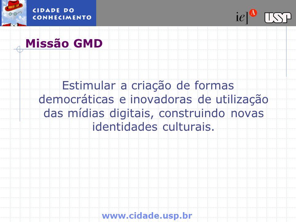 Missão GMD Estimular a criação de formas democráticas e inovadoras de utilização das mídias digitais, construindo novas identidades culturais.