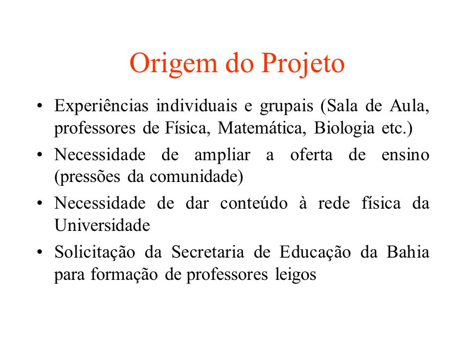 Origem do Projeto Experiências individuais e grupais (Sala de Aula, professores de Física, Matemática, Biologia etc.)
