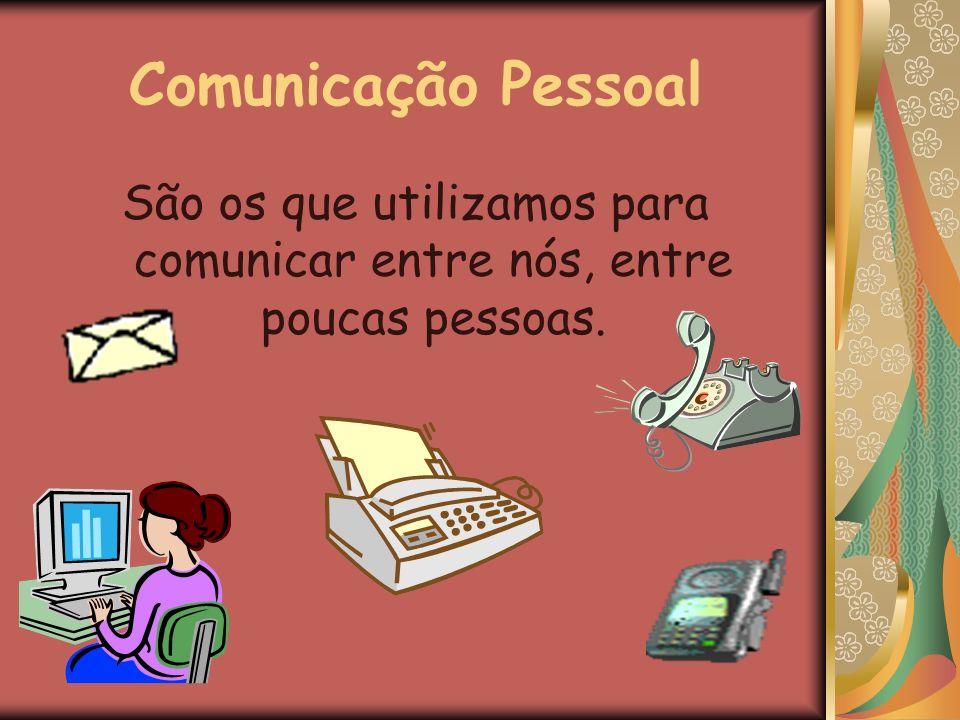 São os que utilizamos para comunicar entre nós, entre poucas pessoas.